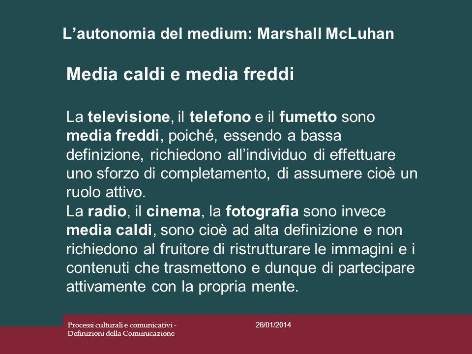Lautonomia del medium: Marshall McLuhan 26/01/2014 Processi culturali e comunicativi - Definizioni della Comunicazione Media caldi e media freddi La t