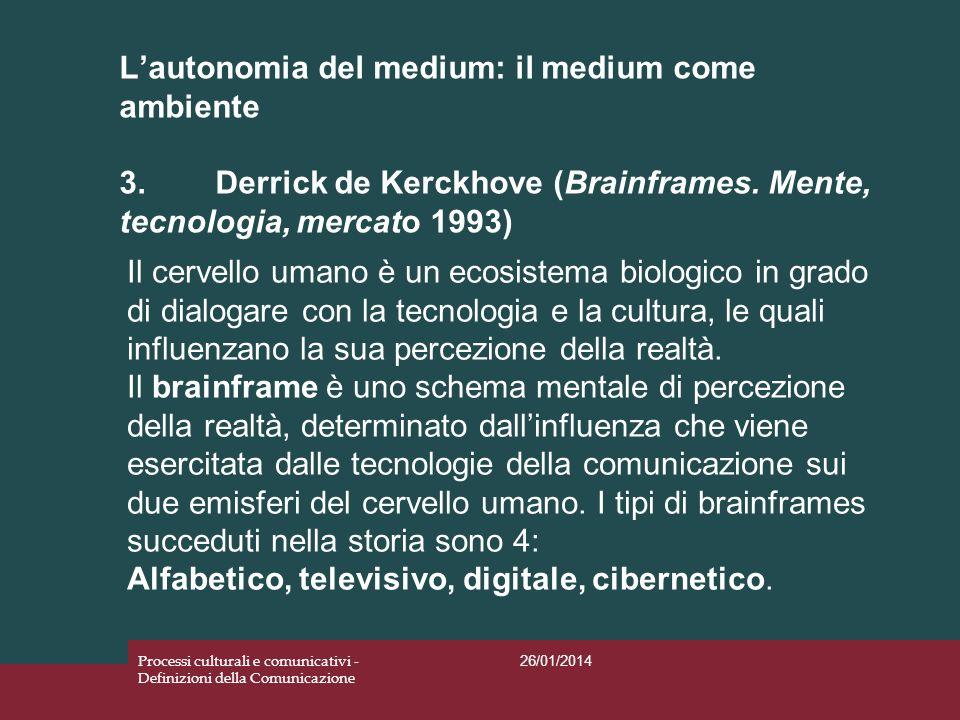 Lautonomia del medium: il medium come ambiente 3.Derrick de Kerckhove (Brainframes. Mente, tecnologia, mercato 1993) 26/01/2014 Processi culturali e c
