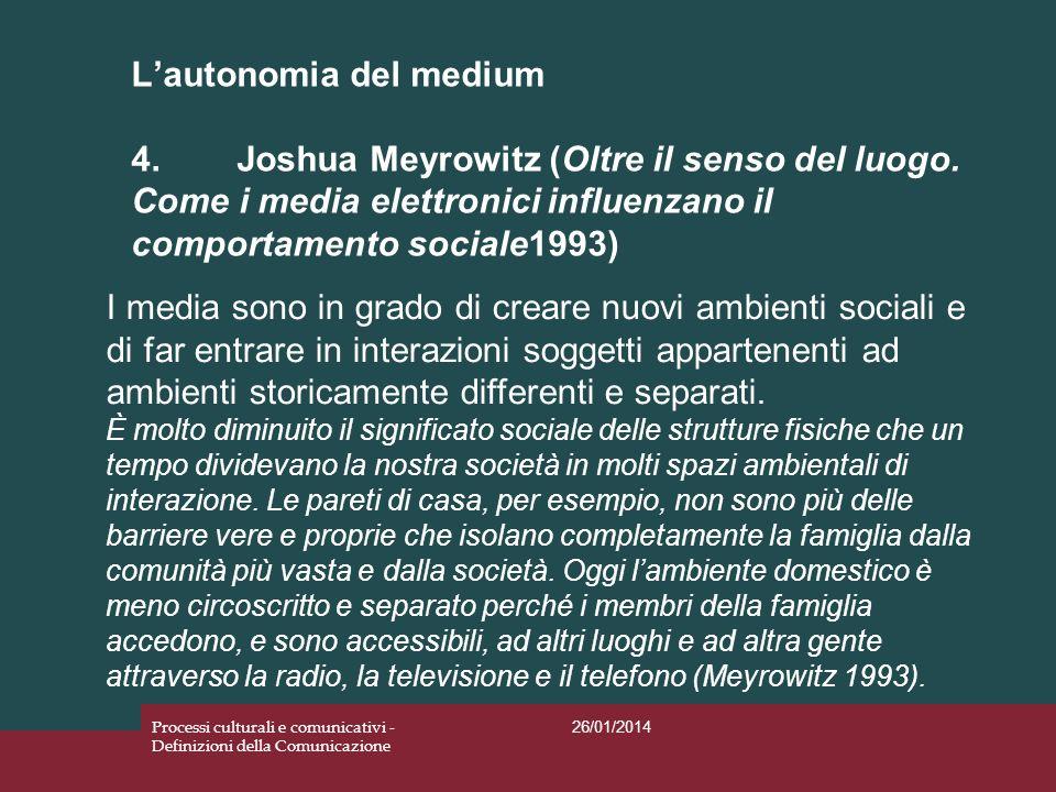 Lautonomia del medium 4.Joshua Meyrowitz (Oltre il senso del luogo. Come i media elettronici influenzano il comportamento sociale1993) 26/01/2014 Proc