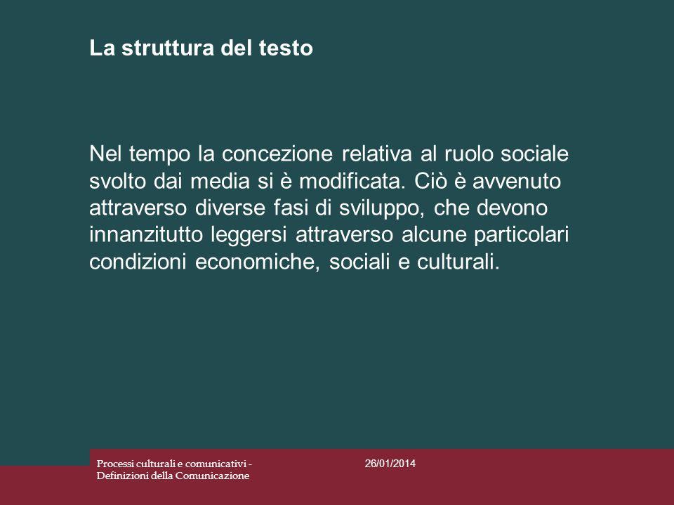 La struttura del testo 26/01/2014 Processi culturali e comunicativi - Definizioni della Comunicazione Nel tempo la concezione relativa al ruolo social