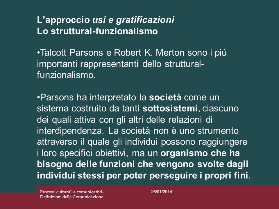 Lapproccio usi e gratificazioni Lo struttural-funzionalismo 26/01/2014 Processi culturali e comunicativi - Definizioni della Comunicazione Talcott Par