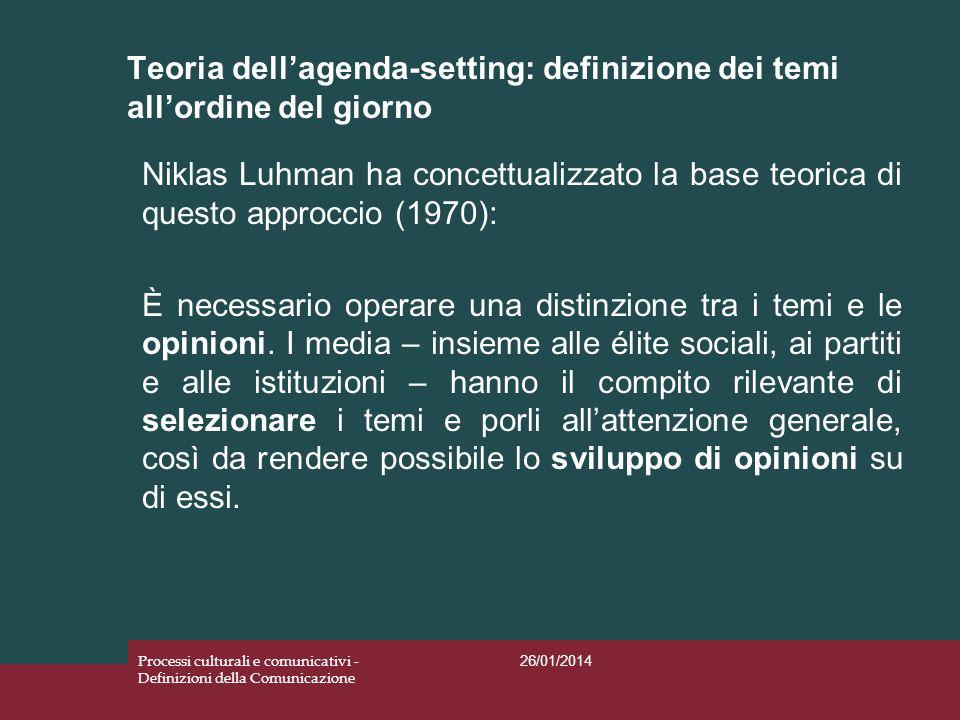 Teoria dellagenda-setting: definizione dei temi allordine del giorno 26/01/2014 Processi culturali e comunicativi - Definizioni della Comunicazione Ni