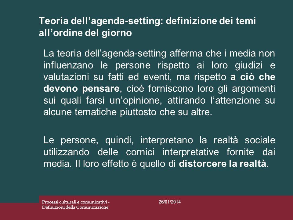 Teoria dellagenda-setting: definizione dei temi allordine del giorno 26/01/2014 Processi culturali e comunicativi - Definizioni della Comunicazione La