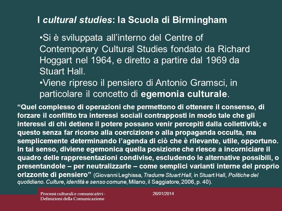 I cultural studies: la Scuola di Birmingham 26/01/2014 Processi culturali e comunicativi - Definizioni della Comunicazione Si è sviluppata allinterno