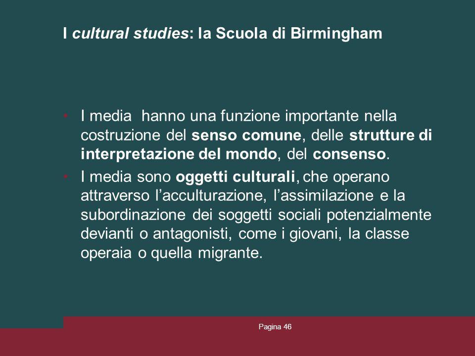 I cultural studies: la Scuola di Birmingham I media hanno una funzione importante nella costruzione del senso comune, delle strutture di interpretazio