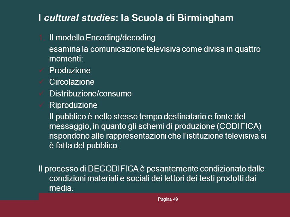 I cultural studies: la Scuola di Birmingham 1.Il modello Encoding/decoding esamina la comunicazione televisiva come divisa in quattro momenti: Produzi