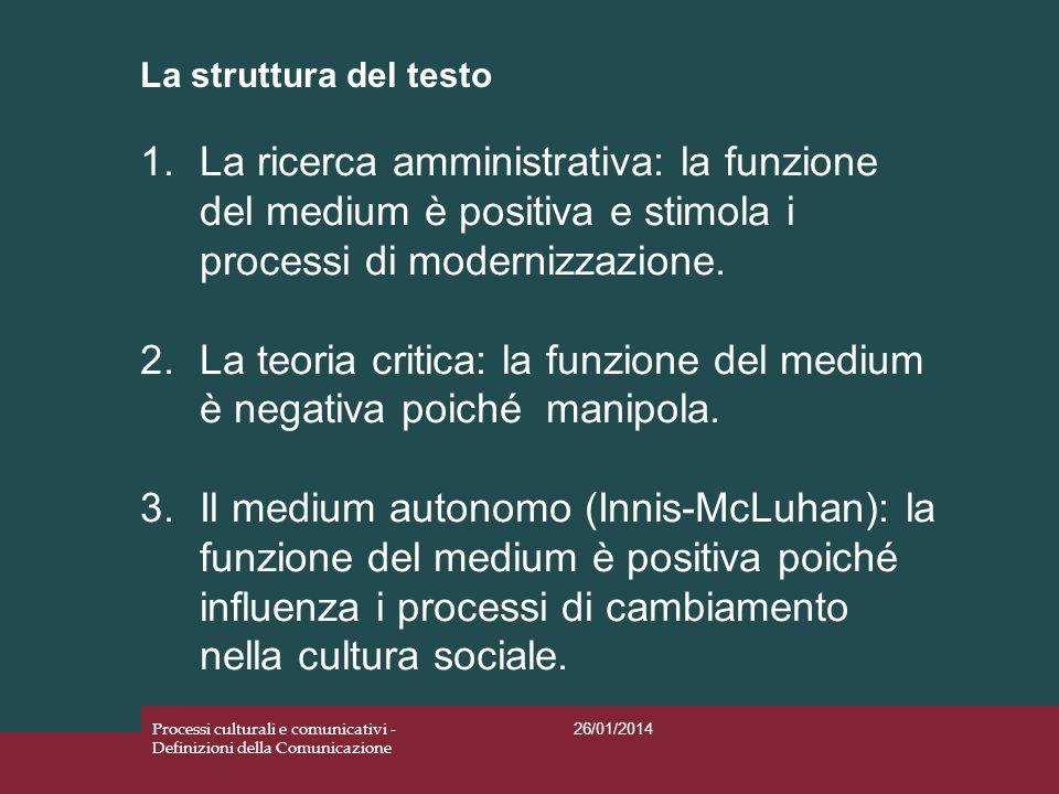 La struttura del testo 26/01/2014 Processi culturali e comunicativi - Definizioni della Comunicazione 1.La ricerca amministrativa: la funzione del med