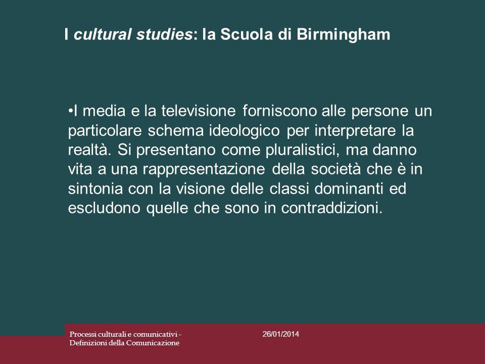 I cultural studies: la Scuola di Birmingham 26/01/2014 Processi culturali e comunicativi - Definizioni della Comunicazione I media e la televisione fo