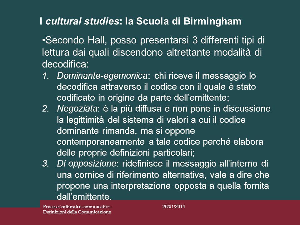 I cultural studies: la Scuola di Birmingham 26/01/2014 Processi culturali e comunicativi - Definizioni della Comunicazione Secondo Hall, posso present