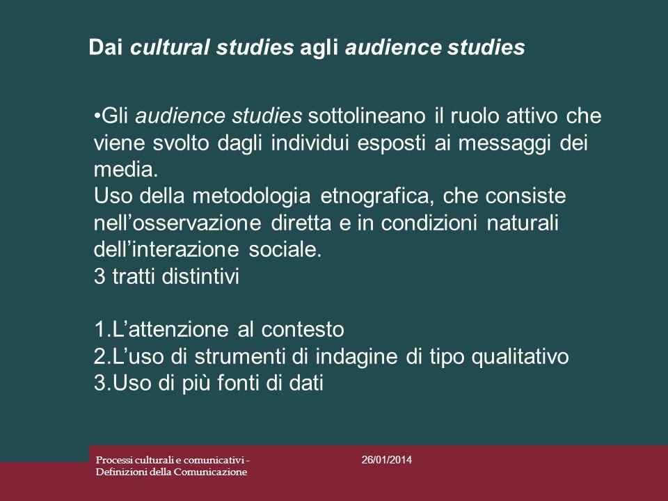 Dai cultural studies agli audience studies 26/01/2014 Processi culturali e comunicativi - Definizioni della Comunicazione Gli audience studies sottoli