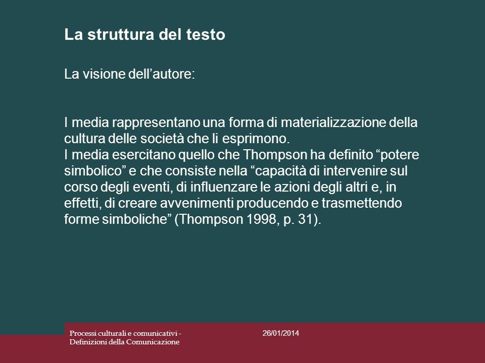 La struttura del testo 26/01/2014 Processi culturali e comunicativi - Definizioni della Comunicazione La visione dellautore: I media rappresentano una