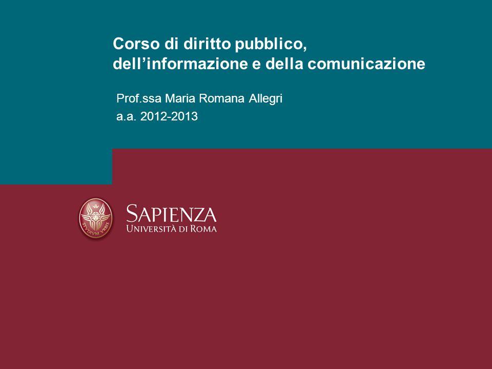 Prof.ssa Maria Romana Allegri a.a. 2012-2013 Corso di diritto pubblico, dellinformazione e della comunicazione