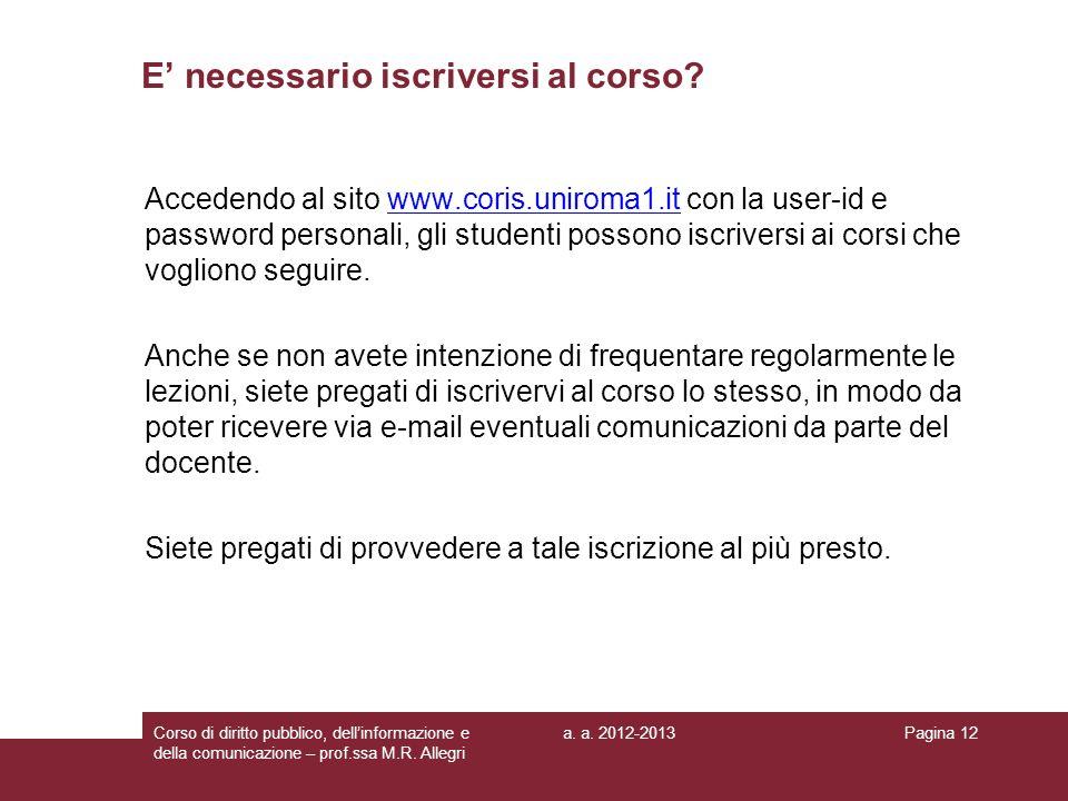 a. a. 2012-2013Corso di diritto pubblico, dellinformazione e della comunicazione – prof.ssa M.R. Allegri Pagina 12 E necessario iscriversi al corso? A