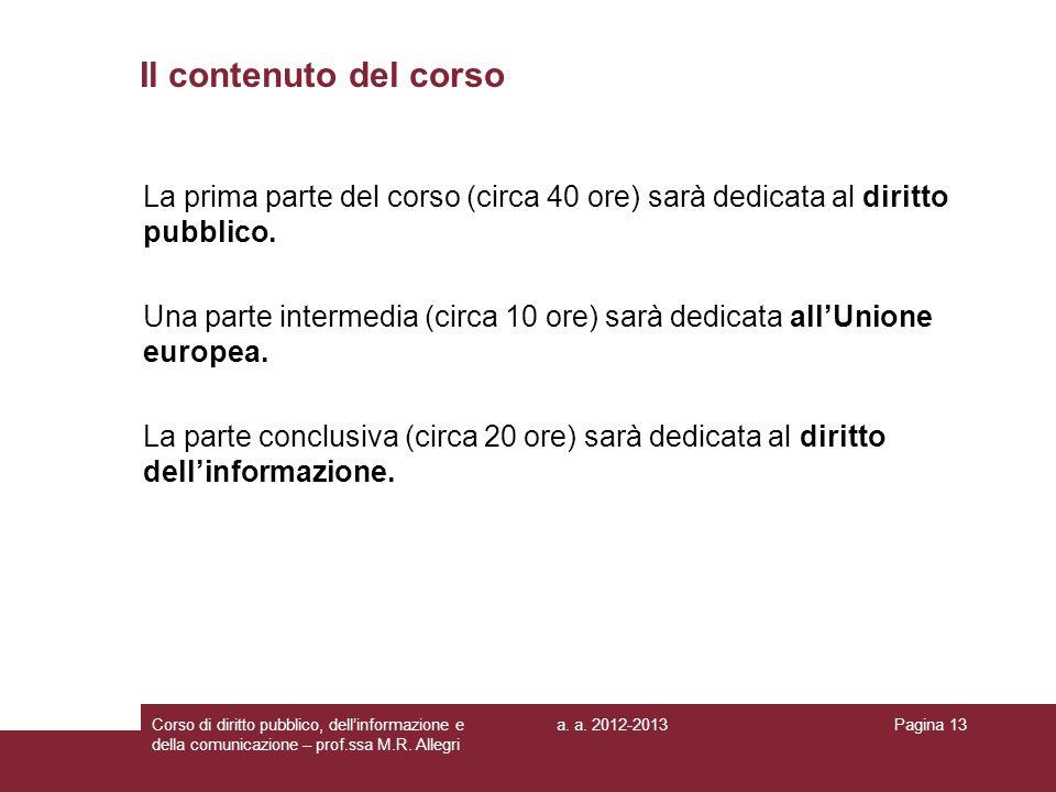a. a. 2012-2013Corso di diritto pubblico, dellinformazione e della comunicazione – prof.ssa M.R. Allegri Pagina 13 Il contenuto del corso La prima par