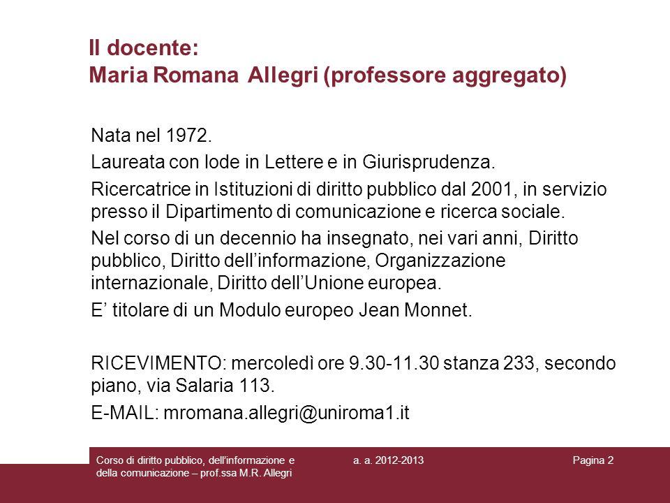 a. a. 2012-2013Corso di diritto pubblico, dellinformazione e della comunicazione – prof.ssa M.R. Allegri Pagina 2 Il docente: Maria Romana Allegri (pr