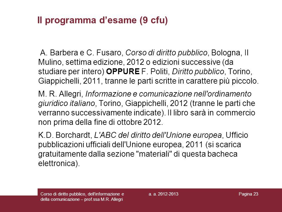 a. a. 2012-2013Corso di diritto pubblico, dellinformazione e della comunicazione – prof.ssa M.R. Allegri Pagina 23 Il programma desame (9 cfu) A. Barb