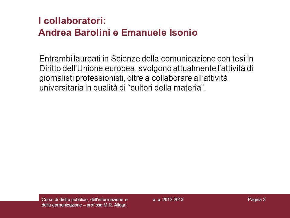a. a. 2012-2013Corso di diritto pubblico, dellinformazione e della comunicazione – prof.ssa M.R. Allegri Pagina 3 I collaboratori: Andrea Barolini e E