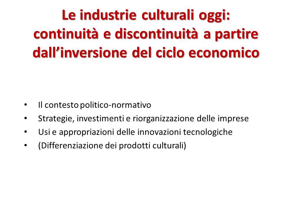 Le industrie culturali oggi: continuità e discontinuità a partire dallinversione del ciclo economico Il contesto politico-normativo Strategie, investi