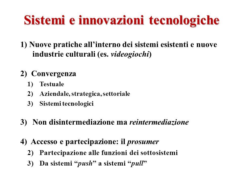 Sistemi e innovazioni tecnologiche 1) Nuove pratiche allinterno dei sistemi esistenti e nuove industrie culturali (es. videogiochi) 2) Convergenza Tes