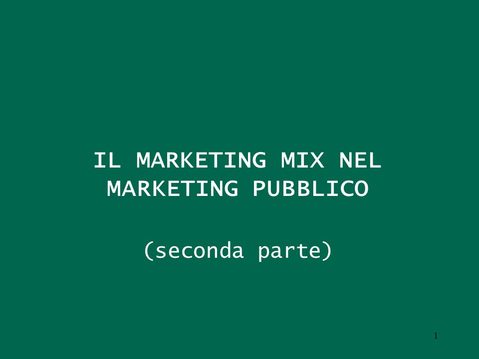 IL MARKETING MIX NEL MARKETING PUBBLICO (seconda parte) 1