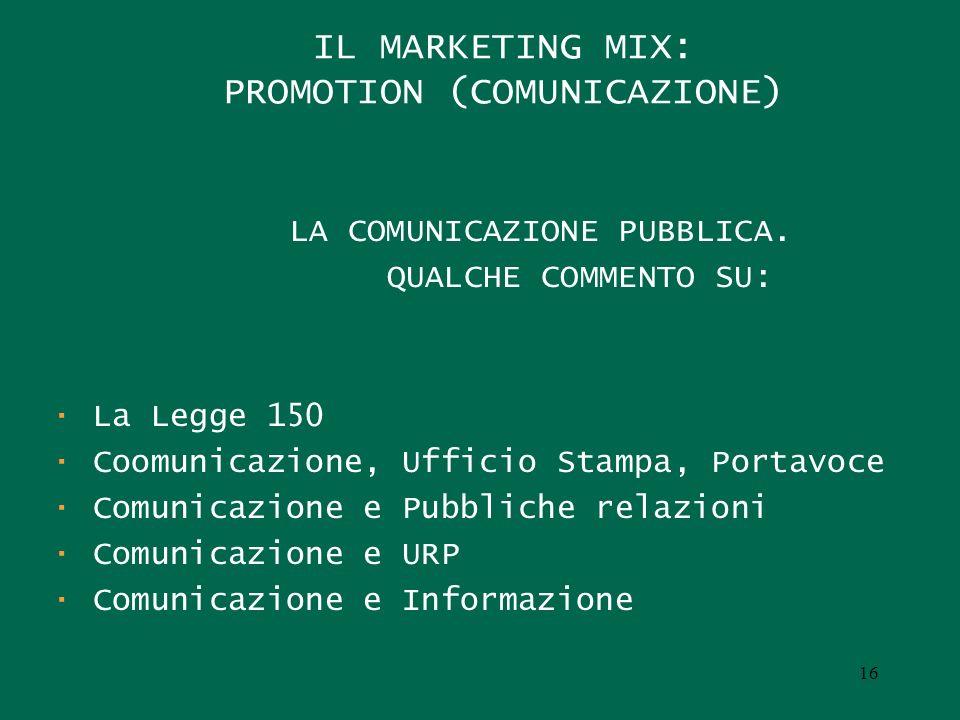 IL MARKETING MIX: PROMOTION (COMUNICAZIONE) LA COMUNICAZIONE PUBBLICA. QUALCHE COMMENTO SU: · La Legge 150 · Coomunicazione, Ufficio Stampa, Portavoce