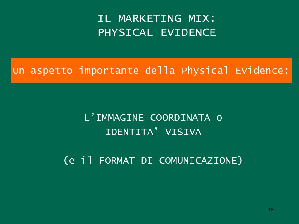 IL MARKETING MIX: PHYSICAL EVIDENCE LIMMAGINE COORDINATA o IDENTITA VISIVA (e il FORMAT DI COMUNICAZIONE) Un aspetto importante della Physical Evidenc