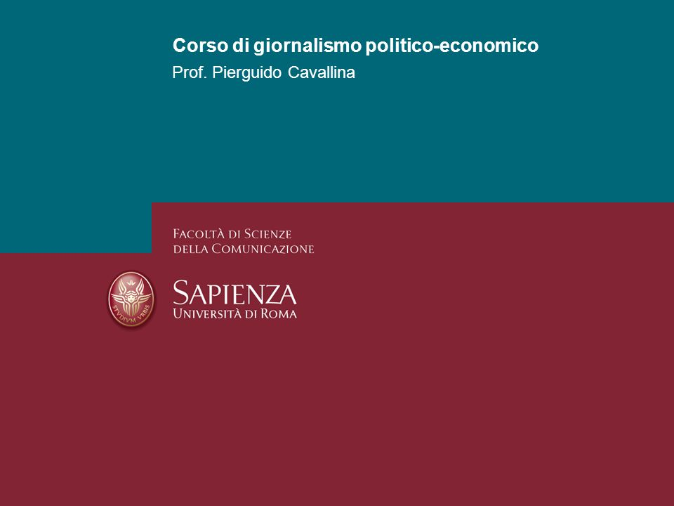 Corso di giornalismo politico-economico Prof. Pierguido Cavallina