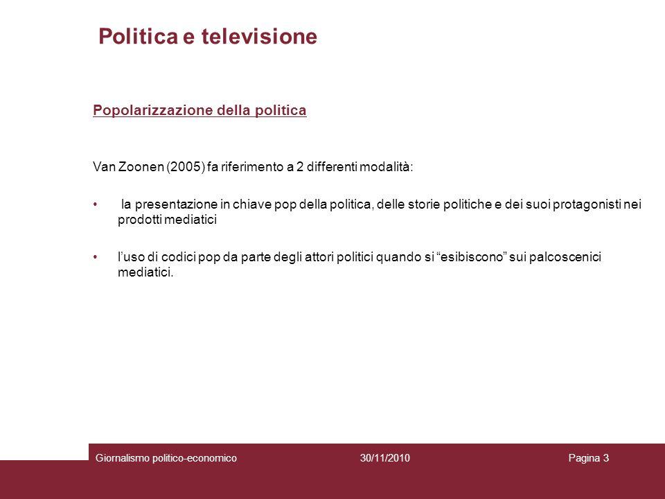 Politica e televisione Giornalismo politico-economicoPagina 330/11/2010 Popolarizzazione della politica Van Zoonen (2005) fa riferimento a 2 different