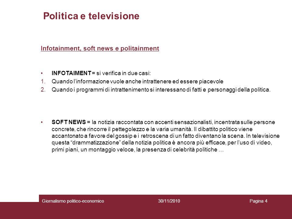 Politica e televisione Giornalismo politico-economicoPagina 430/11/2010 Infotainment, soft news e politainment INFOTAIMENT = si verifica in due casi: