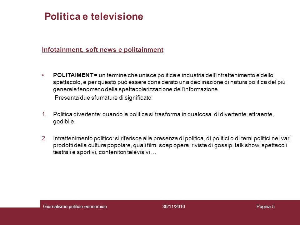 Politica e televisione Giornalismo politico-economicoPagina 530/11/2010 Infotainment, soft news e politainment POLITAIMENT = un termine che unisce pol