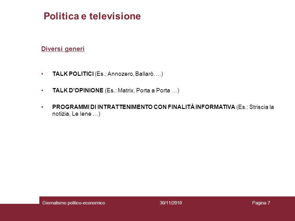 Politica e televisione Giornalismo politico-economicoPagina 730/11/2010 Diversi generi TALK POLITICI (Es.; Annozero, Ballarò….) TALK DOPINIONE (Es.: M