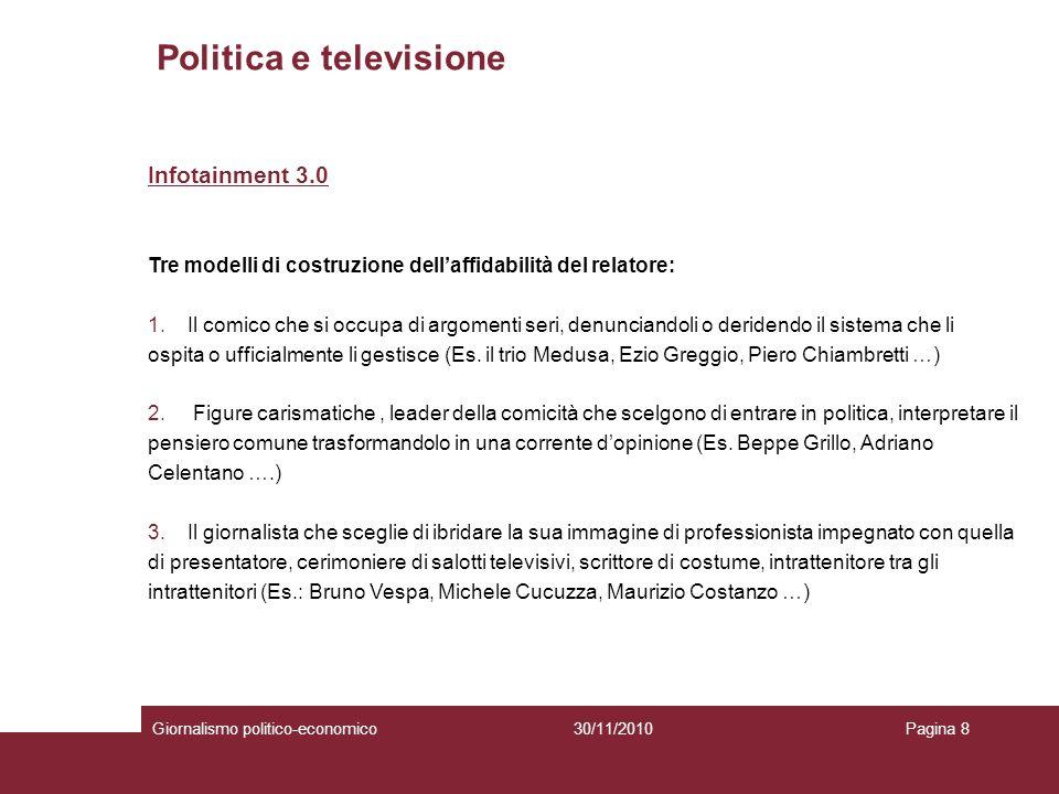 Politica e televisione Giornalismo politico-economicoPagina 830/11/2010 Infotainment 3.0 Tre modelli di costruzione dellaffidabilità del relatore: 1.I