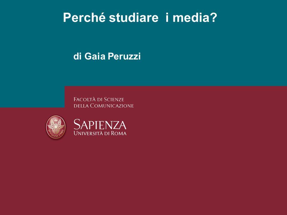 di Gaia Peruzzi Perché studiare i media?