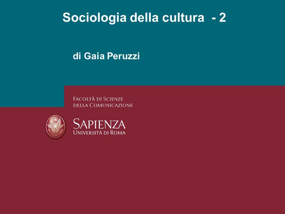 di Gaia Peruzzi Sociologia della cultura - 2