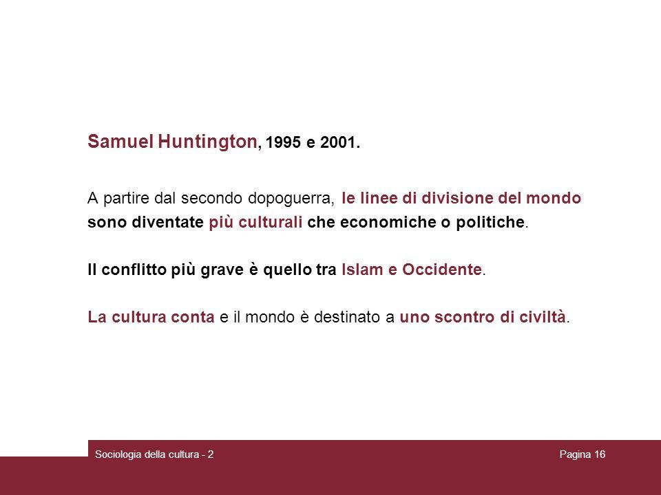 Sociologia della cultura - 2Pagina 16 Samuel Huntington, 1995 e 2001. A partire dal secondo dopoguerra, le linee di divisione del mondo sono diventate