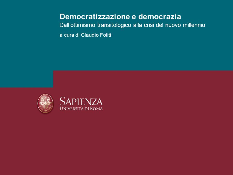 Dallottimismo transitologico alla crisi del nuovo millennio Democratizzazione e democrazia a cura di Claudio Foliti