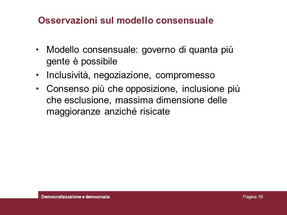 Osservazioni sul modello consensuale Modello consensuale: governo di quanta più gente è possibile Inclusività, negoziazione, compromesso Consenso più