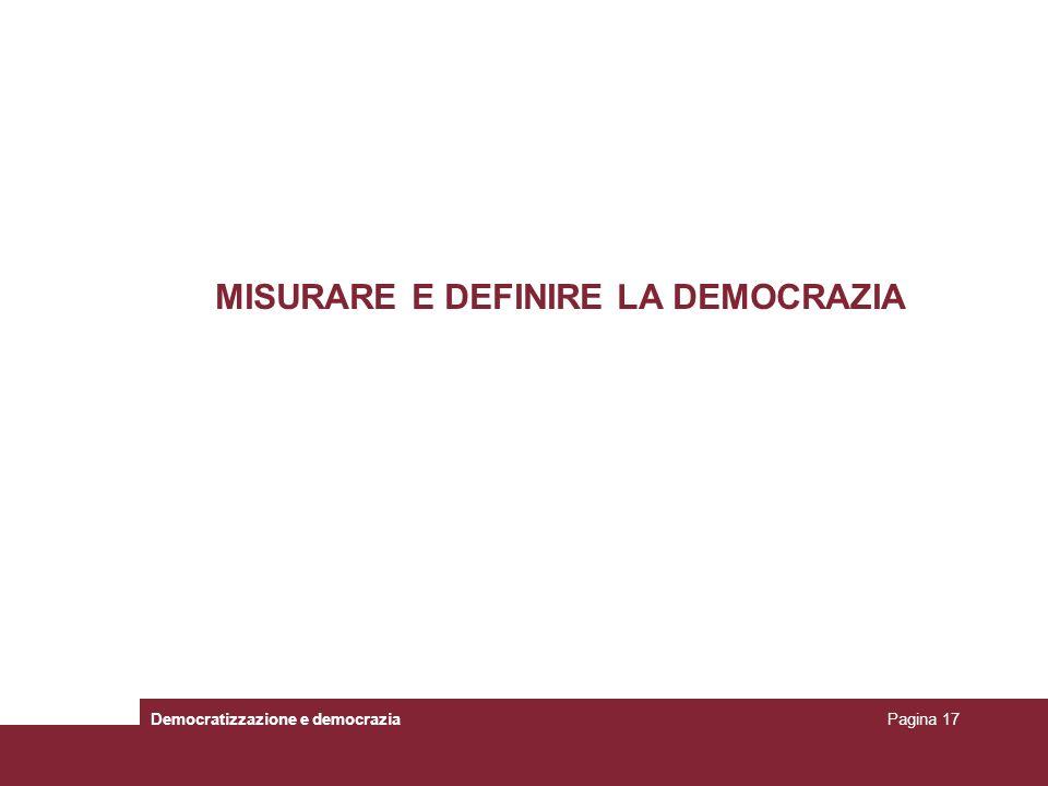MISURARE E DEFINIRE LA DEMOCRAZIA Democratizzazione e democraziaPagina 17