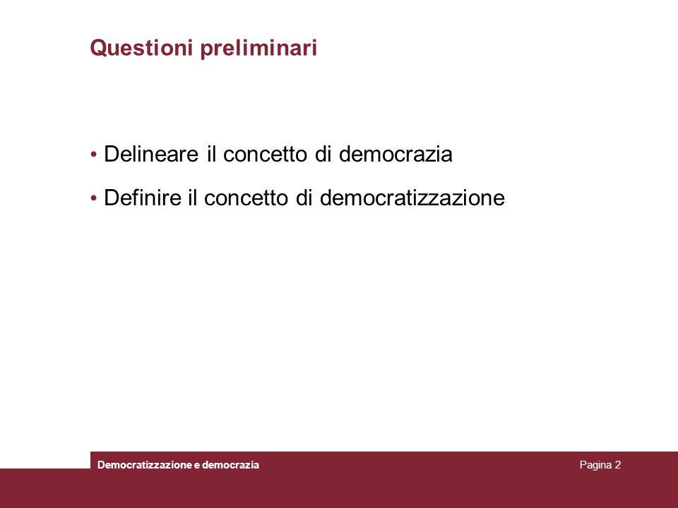 Democratizzazione e democraziaPagina 2 Questioni preliminari Delineare il concetto di democrazia Definire il concetto di democratizzazione