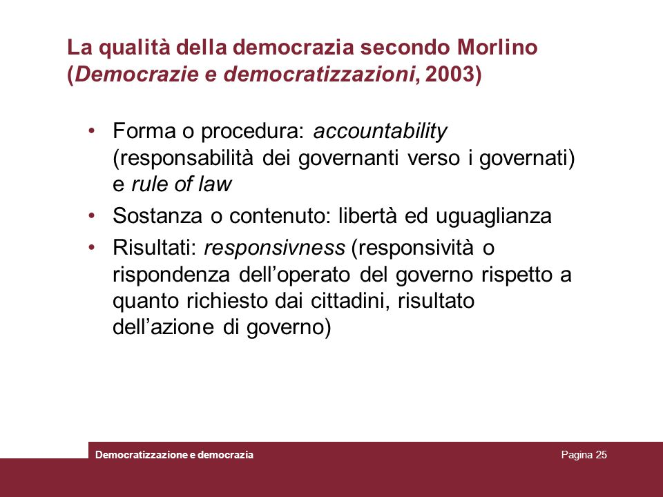 La qualità della democrazia secondo Morlino (Democrazie e democratizzazioni, 2003) Forma o procedura: accountability (responsabilità dei governanti ve
