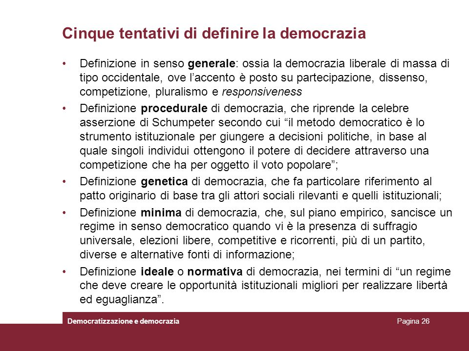 Cinque tentativi di definire la democrazia Definizione in senso generale: ossia la democrazia liberale di massa di tipo occidentale, ove laccento è po