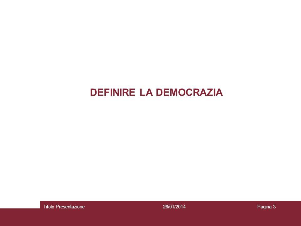 DEFINIRE LA DEMOCRAZIA 26/01/2014Titolo PresentazionePagina 3