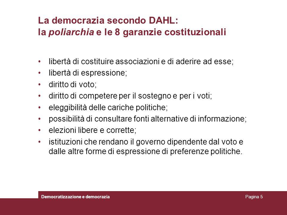 La democrazia secondo DAHL: la poliarchia e le 8 garanzie costituzionali libertà di costituire associazioni e di aderire ad esse; libertà di espressio