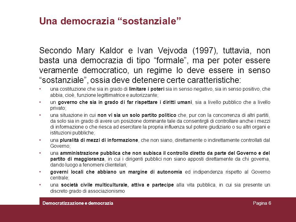 Una democrazia sostanziale Secondo Mary Kaldor e Ivan Vejvoda (1997), tuttavia, non basta una democrazia di tipo formale, ma per poter essere verament