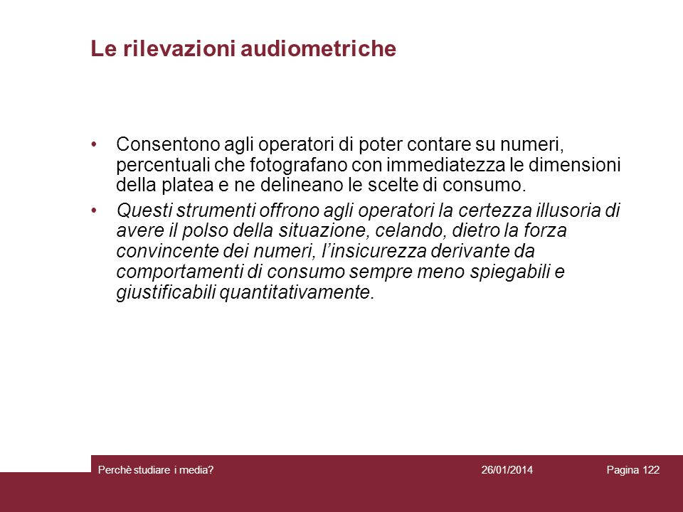 26/01/2014 Perchè studiare i media? Pagina 122 Le rilevazioni audiometriche Consentono agli operatori di poter contare su numeri, percentuali che foto