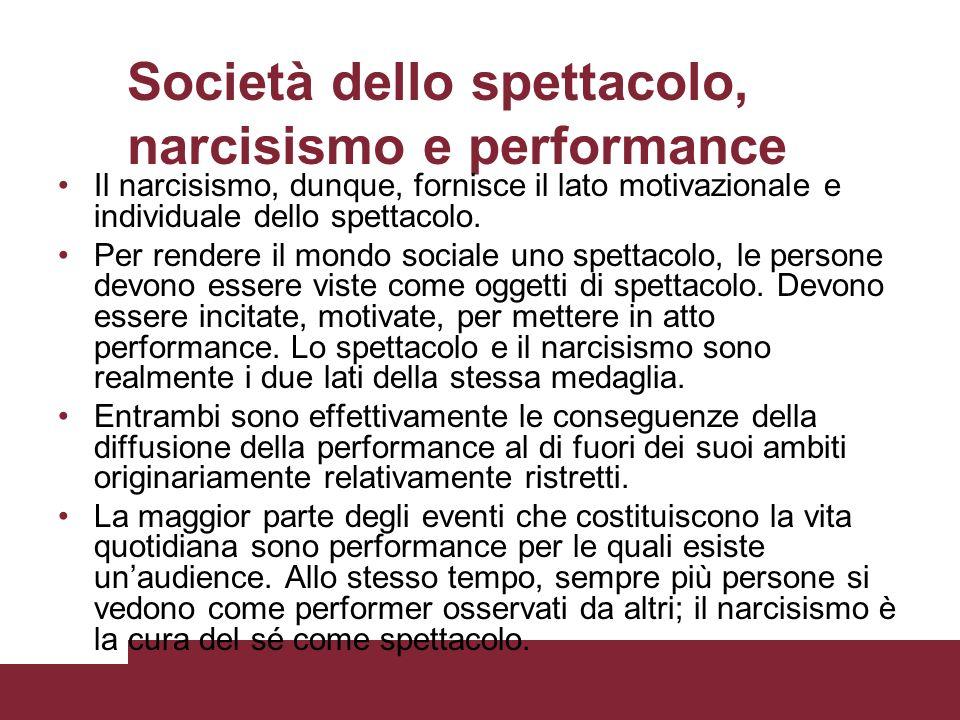 Società dello spettacolo, narcisismo e performance Il narcisismo, dunque, fornisce il lato motivazionale e individuale dello spettacolo. le persone de