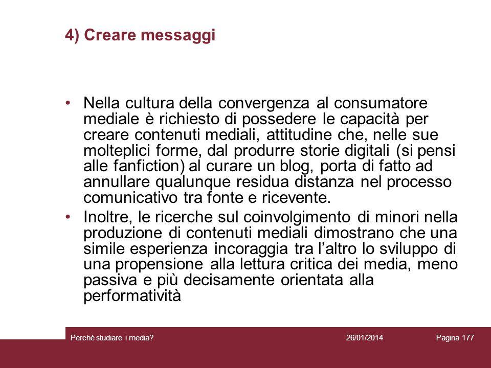 26/01/2014 Perchè studiare i media? Pagina 177 4) Creare messaggi Nella cultura della convergenza al consumatore mediale è richiesto di possedere le c