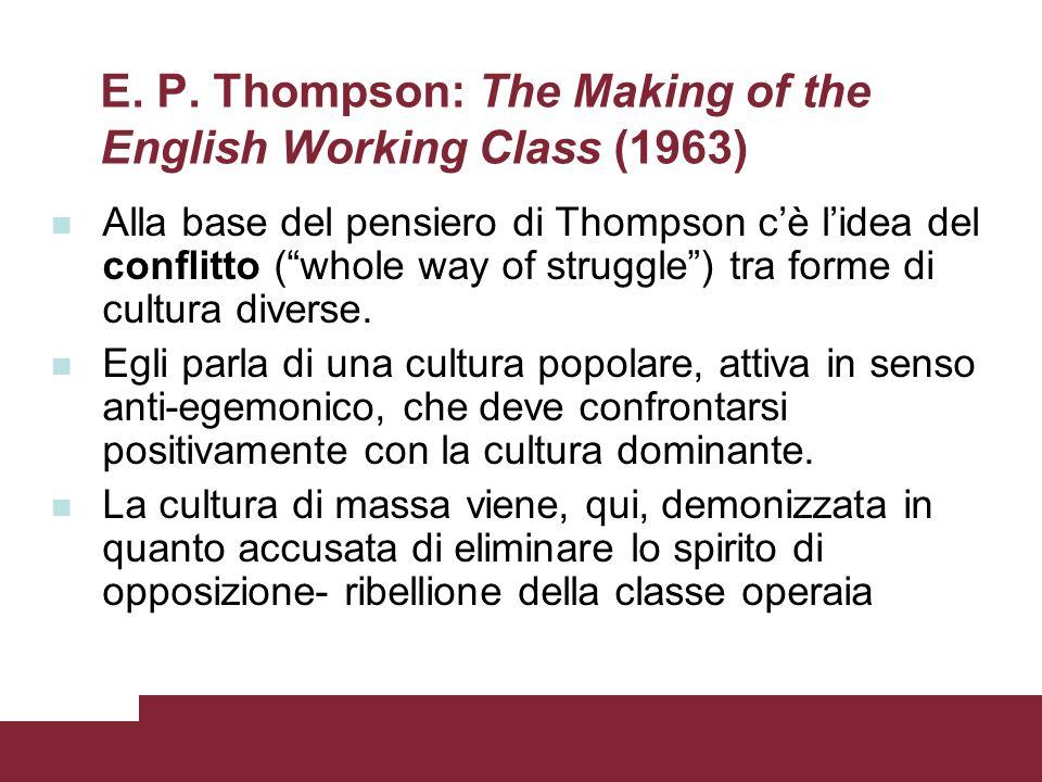 E. P. Thompson: The Making of the English Working Class (1963) Alla base del pensiero di Thompson cè lidea del conflitto (whole way of struggle) tra f