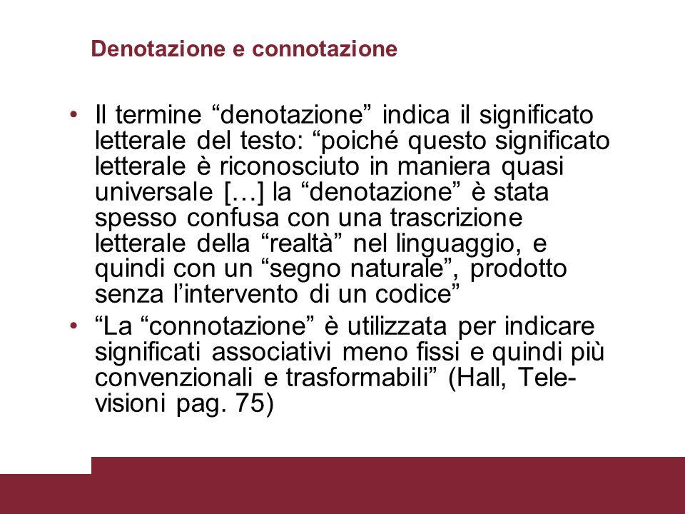 Denotazione e connotazione Il termine denotazione indica il significato letterale del testo: poiché questo significato letterale è riconosciuto in man