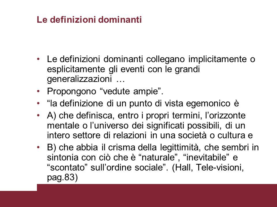 Le definizioni dominanti Le definizioni dominanti collegano implicitamente o esplicitamente gli eventi con le grandi generalizzazioni … Propongono ved